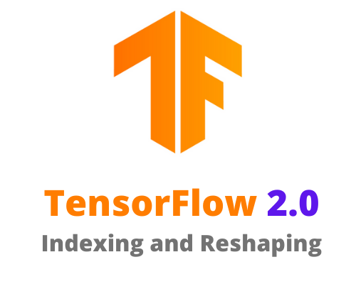 TensorFlow 2.0 Indexing and Reshaping